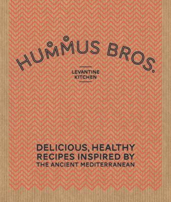 Hummus Bros. Levantine Kitchen: Delicious, Healthy Recipes Inspired by the Ancient Mediterranean (Hardback)
