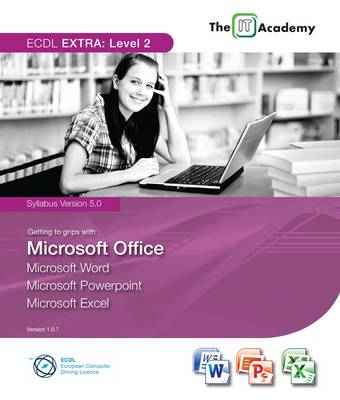 BCS ECDL Extra Level 2 - Getting to Grips with Microsoft Office 2007: Microsoft Office 2007 in Word, PowerPoint and Excel (Loose-leaf)
