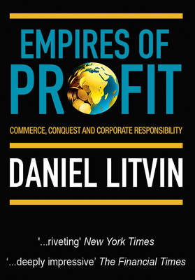 Empires of Profit: Commerce, Conquest and Corporate Responsibility (Paperback)