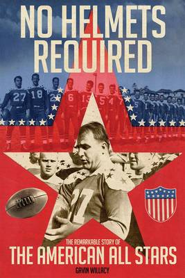 No Helmets Required: The Remarkable Story of the American All Stars (Hardback)
