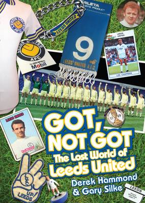 Got, Not Got: Leeds United: The Lost World of  Leeds United (Hardback)