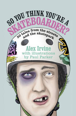 So You Think You're a Skateboarder: 45 Tales from the Street and the Skatepark (Hardback)