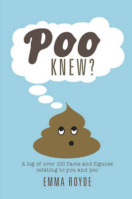 Poo Knew?: Some Stuff You Might Find Interesting, Astonishing and Amusing About Poo (Hardback)