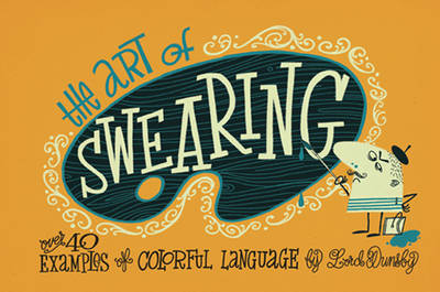 The Art of Swearing: Over 40 Fine Examples of Foul Language (Hardback)