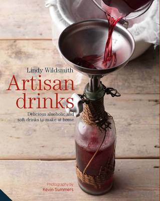 Artisan Drinks: Delicious Alcoholic and Soft Drinks to Make at Home (Hardback)