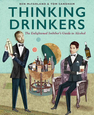 Thinking Drinkers: The Enlightened Imbiber's Guide to Alcohol (Hardback)