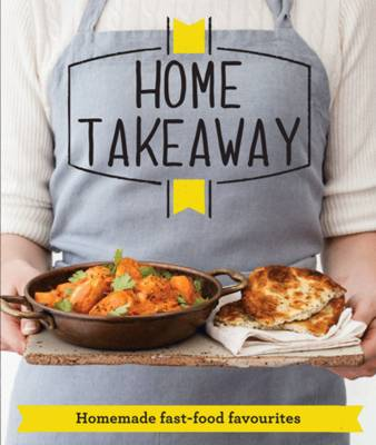 Home Takeaway: Homemade fast-food favourites (Paperback)