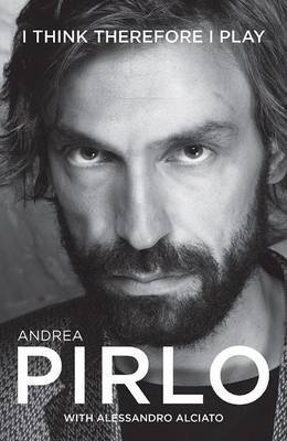 Andrea Pirlo: I Think Therefore I Play (Paperback)