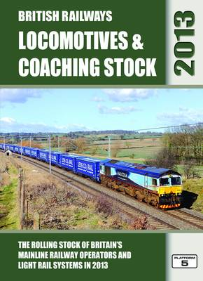 British Railways Locomotives & Coaching Stock 2013: The Rolling Stock of Britain's Mainline Railway Operators and Light Rail Systems (Hardback)