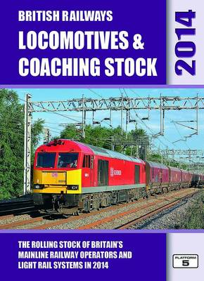 British Railways Locomotives & Coaching Stock 2014: The Rolling Stock of Britain's Mainline Railway Operators and Light Rail Systems (Hardback)