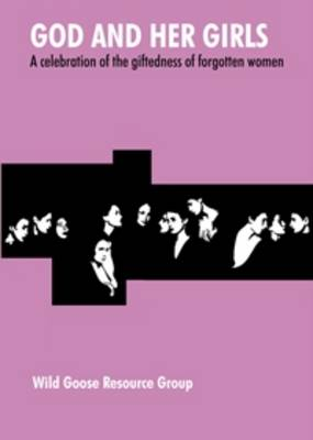 God and Her Girls: A Celebration of the Giftedness of Forgotten Women - WGRG Liturgy Booklets 11 (Pamphlet)