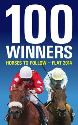 100 Winners: Horses to Follow Flat 2014 (Paperback)
