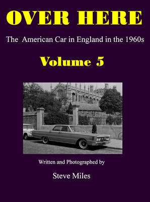 Over Here: Volume 5: The American Car in England in the 1960s (Paperback)