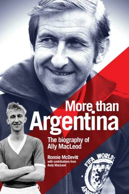 More Than Argentina: The Authorised Biography of Ally Macleod (Hardback)