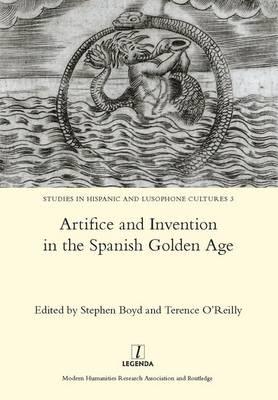 Artifice and Invention in the Spanish Golden Age (Hardback)