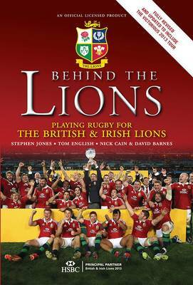 Behind the Lions: Playing Rugby for the British & Irish Lions (Hardback)