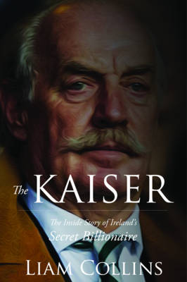 The Kaiser: The Inside Story of Ireland's Secret Billionaire (Paperback)