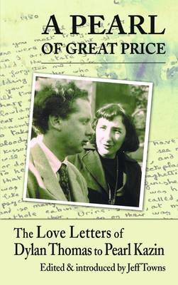 A Pearl of Great Price: The Love Letters of Dylan Thomas to Pearl Kazin (Hardback)