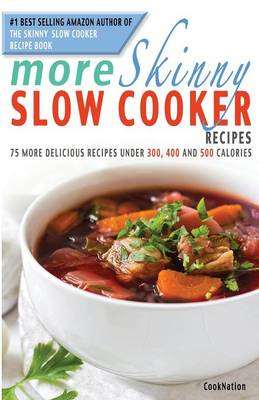 More Skinny Slow Cooker Recipes: 75 More Delicious Recipes Under 300, 400 and 500 Calories (Paperback)