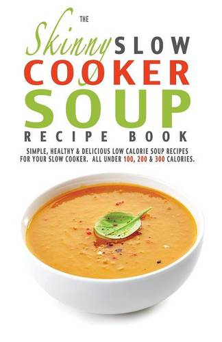 The Skinny Slow Cooker Soup Recipe Book (Paperback)