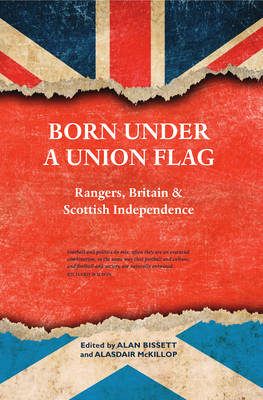 Born Under a Union Flag: Rangers, Britain and Scottish Independence (Paperback)