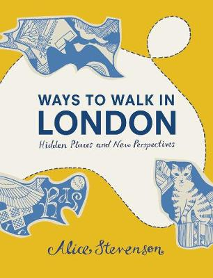 Ways to Walk in London: Hidden Places and New Perspectives (Hardback)