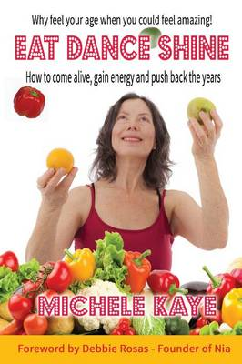 Cover Eat Dance Shine: How to Come Alive, Gain Energy and Push Back the Years