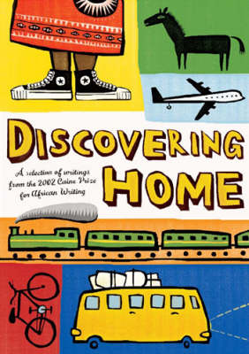 Discovering Home: A Selection of Writings from the 2002 Caine Prize for African Writing (Paperback)