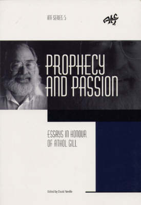 Prophecy and Passion: Essays in Honour of Athol Gill - ATF S. No. 5 (Paperback)