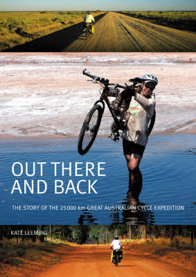Out There and Back: The Story of the 25000-km Great Australian Cycle Expedition (Paperback)