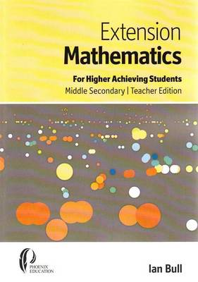 Extension Mathematics: For Higher Achieving Students Middle Secondary, Teachers Edition (Paperback)