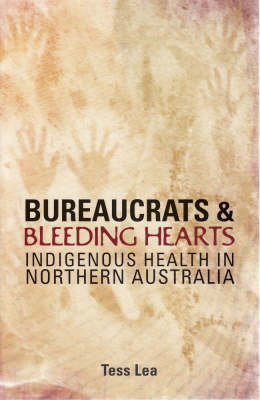 Bureaucrats and Bleeding Hearts: Indigenous Health in Northern Australia (Paperback)