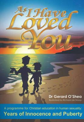 As I Have Loved You.: A Programme for Christian Education in Human Sexuality: Years of Innocence and Puberty (Paperback)