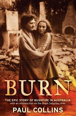 Burn: The Epic Story of Bushfire in Australia with an Introduction on the Black Saturday Fires (Paperback)