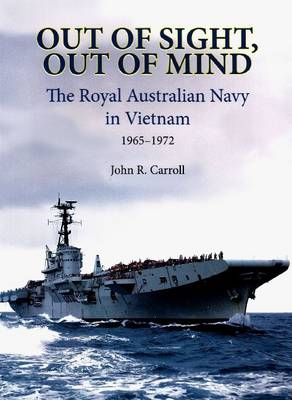 Out of Sight, Out of Mind: The Royal Australian Navy in Vietnam, 1965-1972 (Paperback)