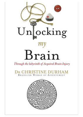 Unlocking My Brain: Through the Labyrinth of Acquired Brain Injury (Paperback)