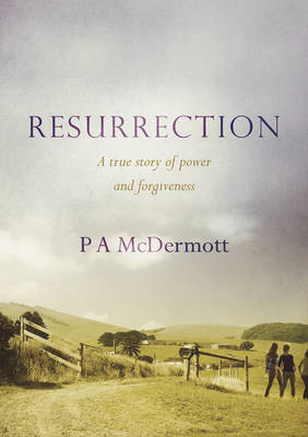 Resurrection: A True Story of Power and Forgiveness (Paperback)