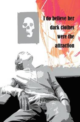 I Do Believe Her Dark Clothers Were the Attraction (Paperback)