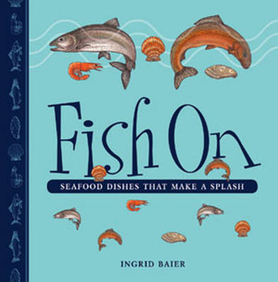 Fish On: Seafood Dishes That Make a Splash (Paperback)