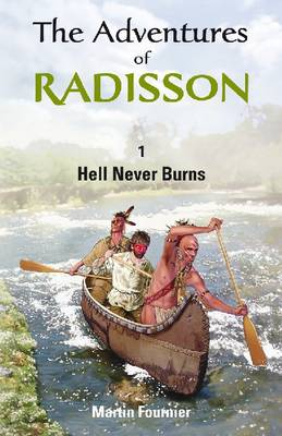 The Adventures of Radisson: Hell Never Burns - The Adventures of Radisson 01 (Paperback)