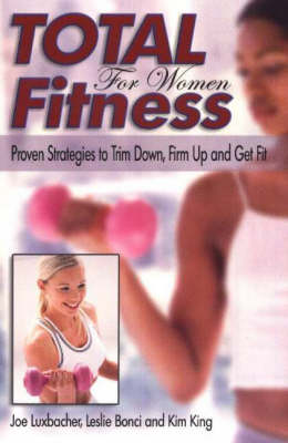 Total Fitness for Women: Proven Strategies to Trim Down, Firm Up and Get Fit (Paperback)