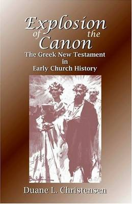 Explosion of the Canon: The Greek New Testament in Early Church History (Paperback)
