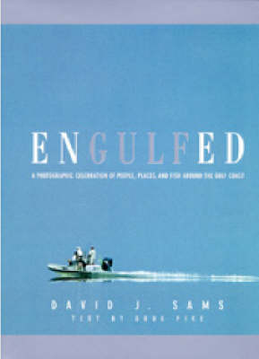 Engulfed: A Photographic Celebration of People, Places and Fish Around the Gulf Coast (Hardback)