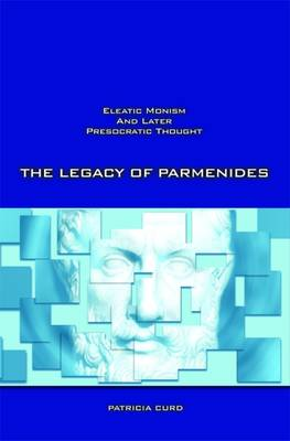 The Legacy of Parmenides: Eleatic Monism and Later Presocratic Thought (Paperback)