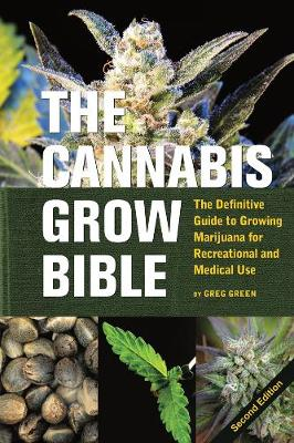 The Cannabis Grow Bible: Definitive Guide to Growing Marijuana for Recreational and Medical Use (Paperback)