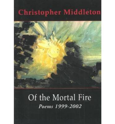 Of the Mortal Fire: Poems 1999-2002 (Paperback)