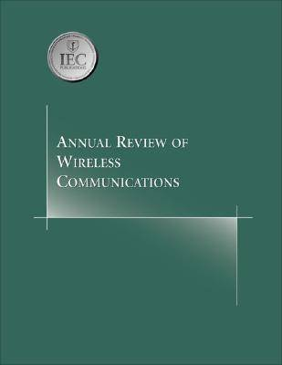 Annual Review of Wireless Communications: v. 1 (Paperback)