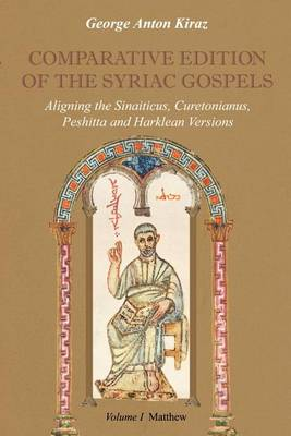 Comparative Edition of the Syriac Gospels: v. 1: Aligning the Old Syriac (Sinaiticus, Curetonianus), Peshitta and Harklean Versions (volume 1, Matthew) (Paperback)