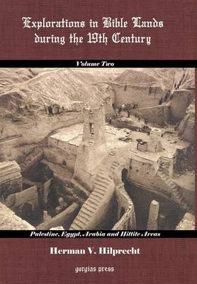 Explorations in Bible Land During the 19th Century (Volume 2: Palestine, Egypt, Arabia, and Hittite Areas): v. 2 (Hardback)