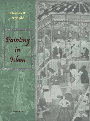 Painting in Islam, a Study of the Place of Pictorial Art in Muslim Culture (Paperback)